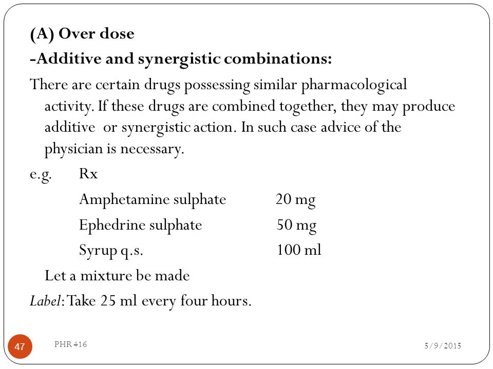 (A) Over dose -Additive and synergistic combinations: There are certain drugs possessing similar pharmacological activity. If these drugs are combined