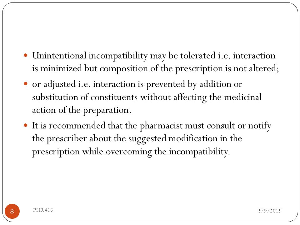 Unintentional incompatibility may be tolerated i.e. interaction is minimized but composition of the prescription is not altered; or adjusted i.e. inte