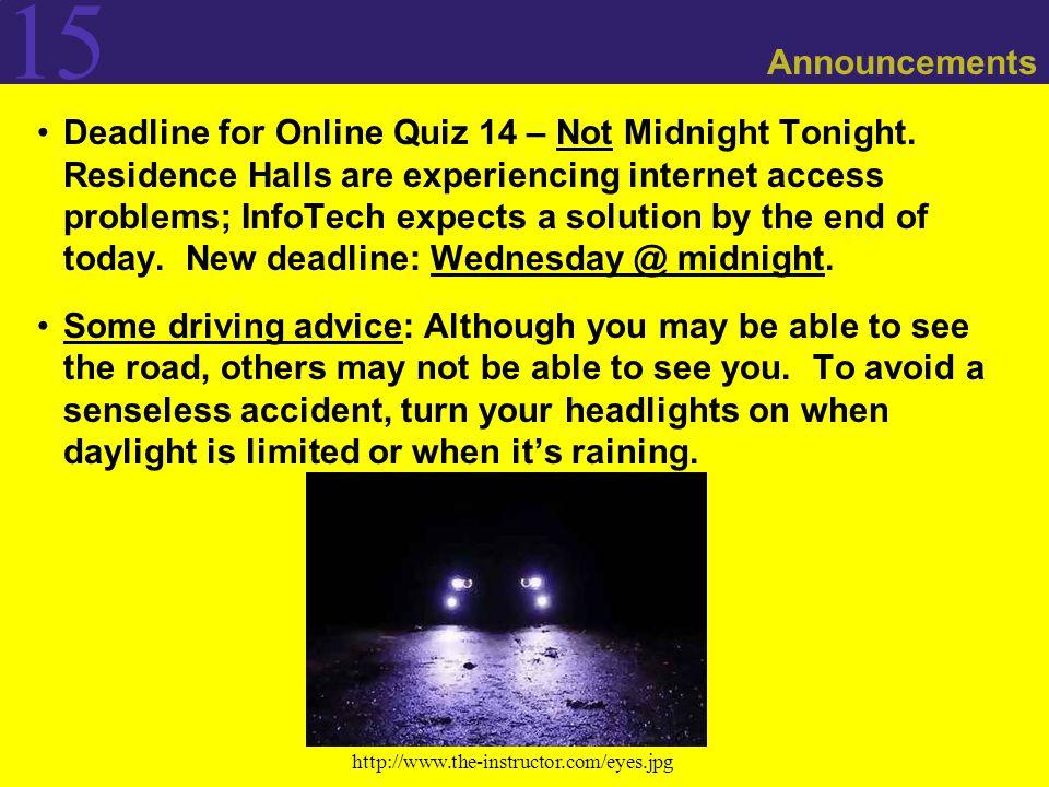 15 Announcements Deadline for Online Quiz 14 – Not Midnight Tonight.