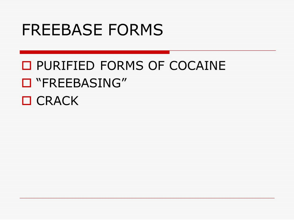"FREEBASE FORMS  PURIFIED FORMS OF COCAINE  ""FREEBASING""  CRACK"