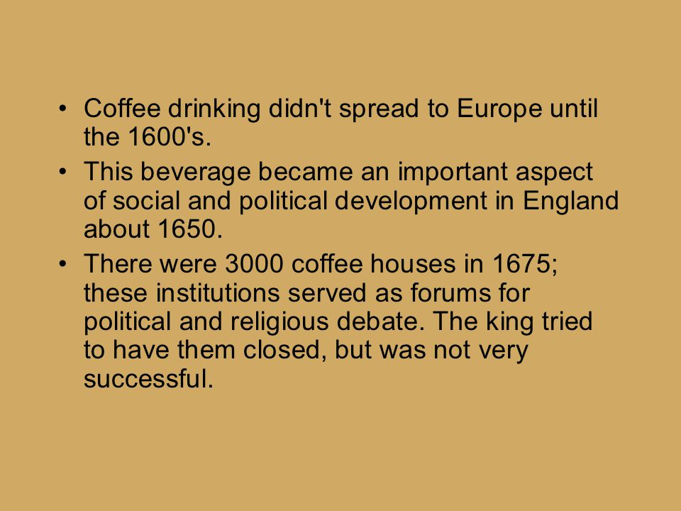 Coffee drinking didn t spread to Europe until the 1600 s.