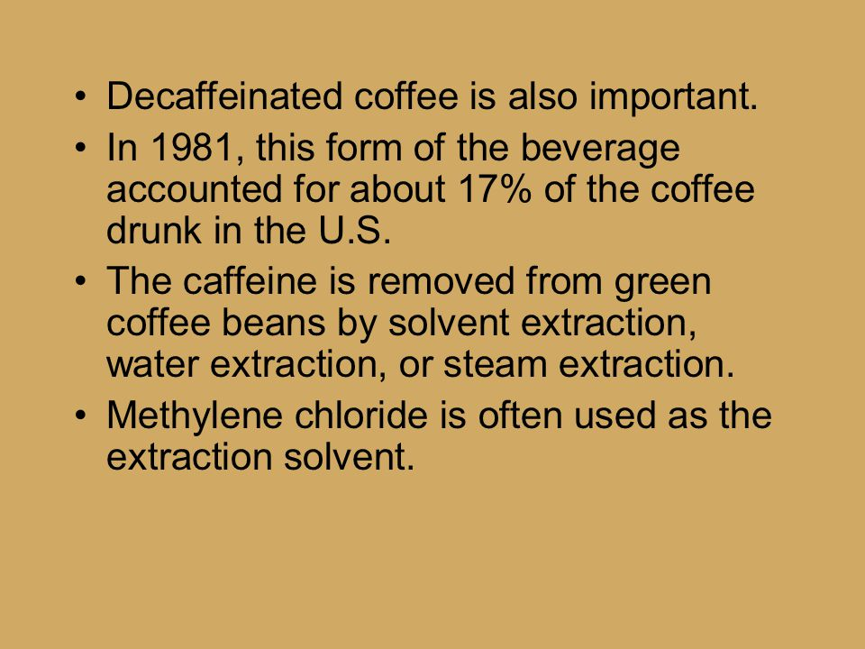 Decaffeinated coffee is also important.