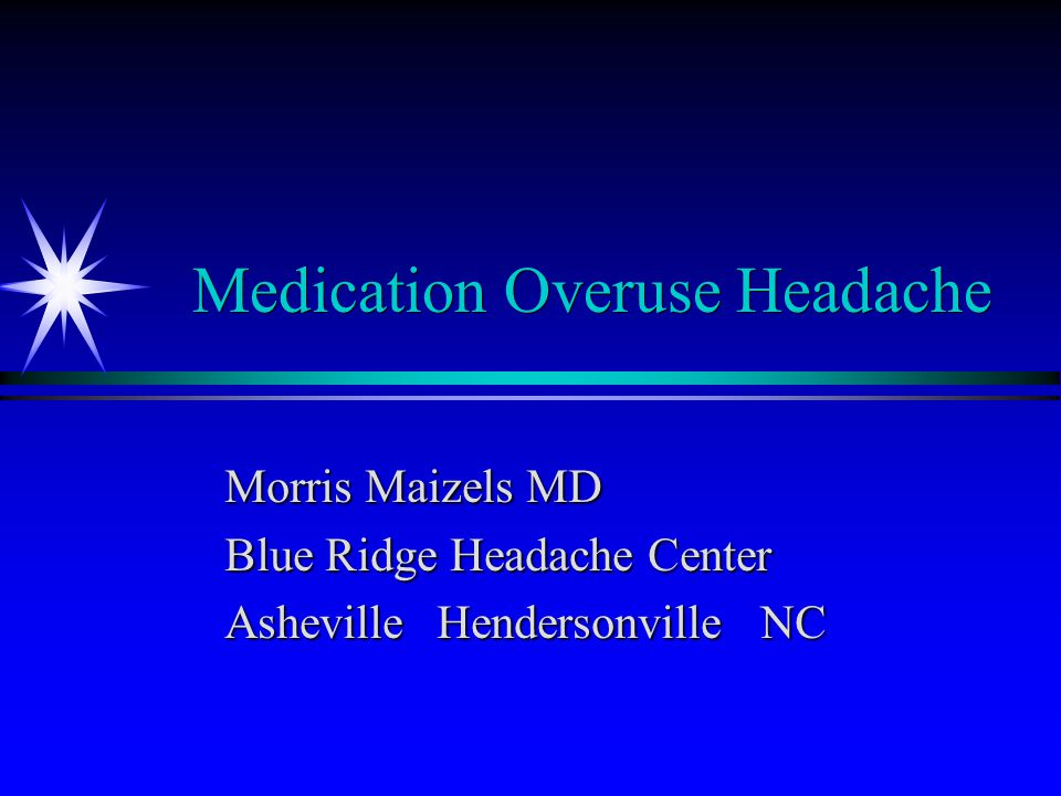 Medication Overuse Headache Morris Maizels MD Blue Ridge Headache Center Asheville Hendersonville NC
