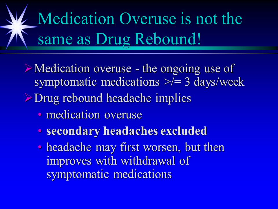 Medication Overuse is not the same as Drug Rebound.
