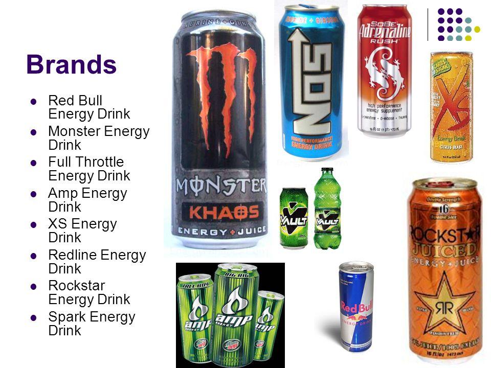 Brands Red Bull Energy Drink Monster Energy Drink Full Throttle Energy Drink Amp Energy Drink XS Energy Drink Redline Energy Drink Rockstar Energy Dri