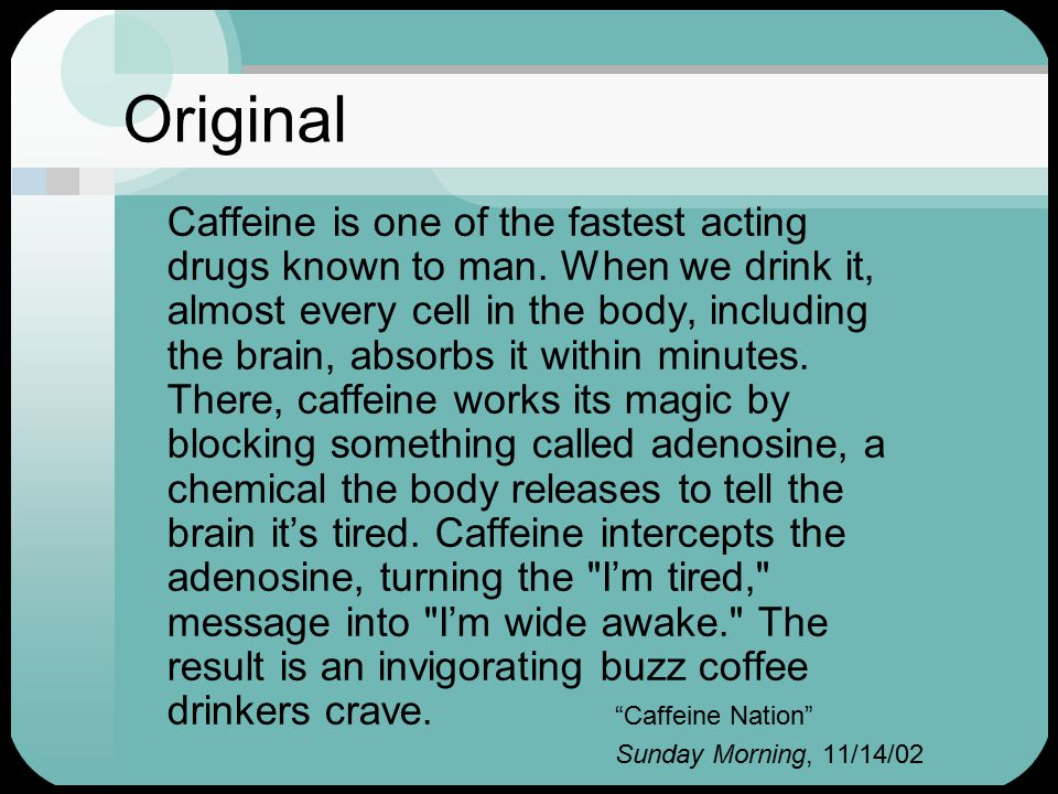 Original Caffeine is one of the fastest acting drugs known to man.