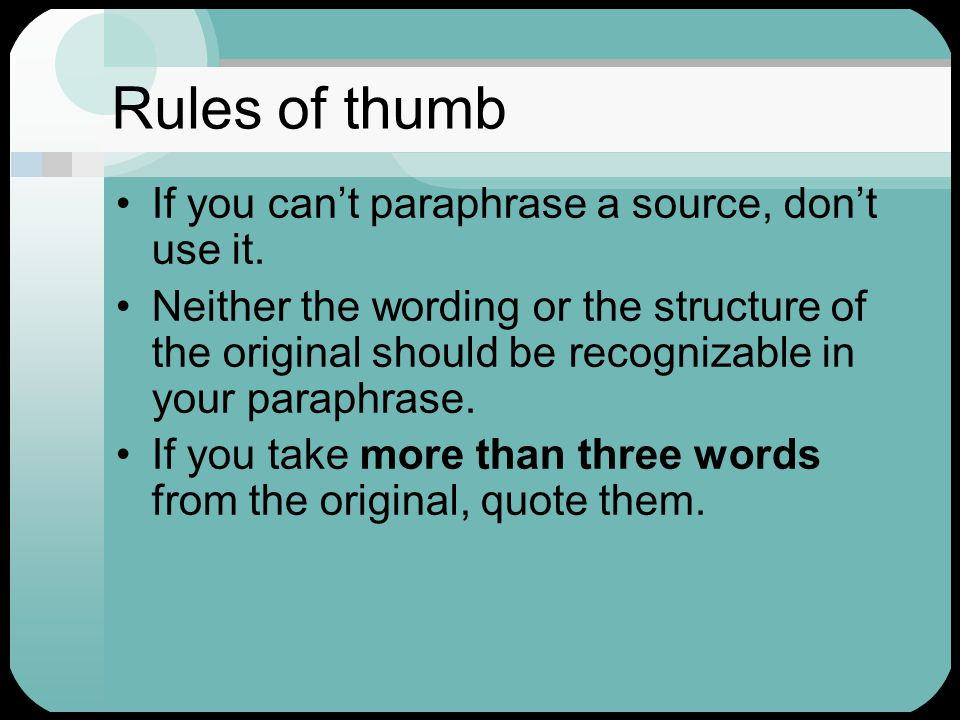 Rules of thumb If you can't paraphrase a source, don't use it.