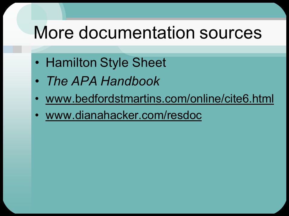 More documentation sources Hamilton Style Sheet The APA Handbook www.bedfordstmartins.com/online/cite6.html www.dianahacker.com/resdoc