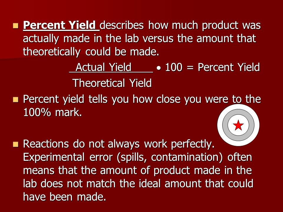 Percent Yield describes how much product was actually made in the lab versus the amount that theoretically could be made. Percent Yield describes how