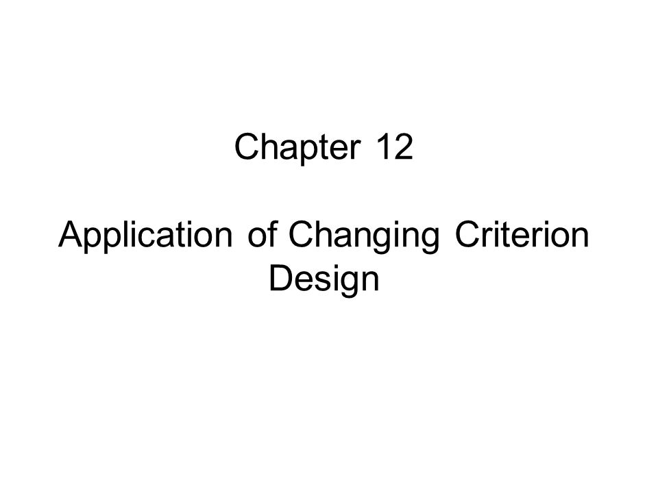 Basic Changing Criterion Design: Increasing Behavior Research Question: The authors demonstrated the effectiveness of a graphic feedback procedure to increase rate of breakfast tray stripping (i.e., cleaning) for a young woman with moderate mental retardation.