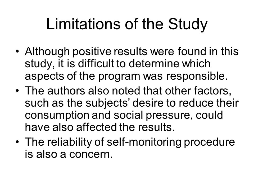 Limitations of the Study Although positive results were found in this study, it is difficult to determine which aspects of the program was responsible