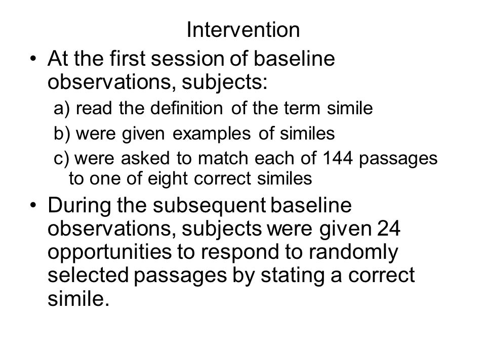 Intervention At the first session of baseline observations, subjects: a) read the definition of the term simile b) were given examples of similes c) w