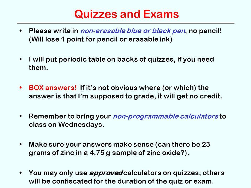 Quizzes and Exams Please write in non-erasable blue or black pen, no pencil.