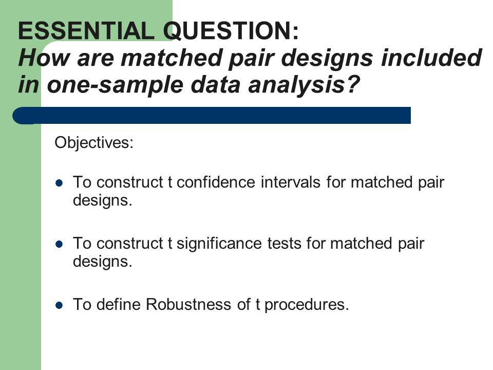 ESSENTIAL QUESTION: How are matched pair designs included in one-sample data analysis.