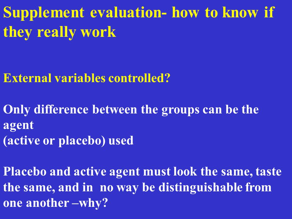 Supplement evaluation- how to know if they really work External variables controlled.