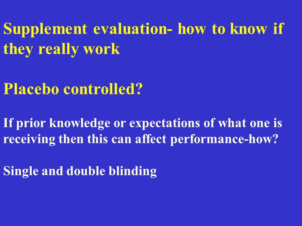Supplement evaluation- how to know if they really work Placebo controlled.
