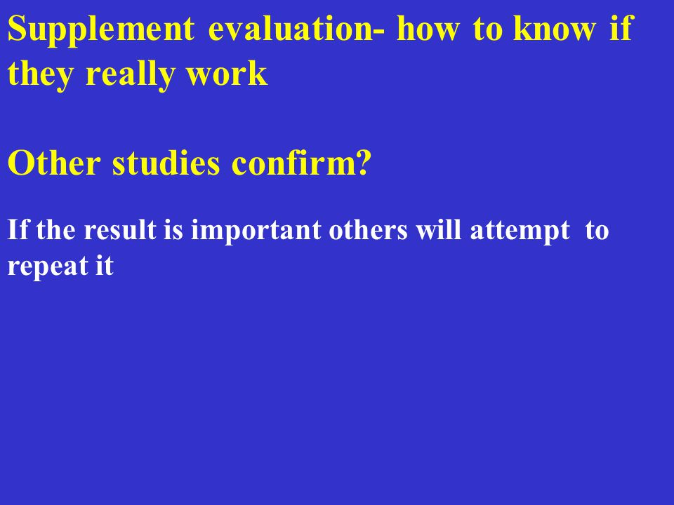 Supplement evaluation- how to know if they really work Other studies confirm.