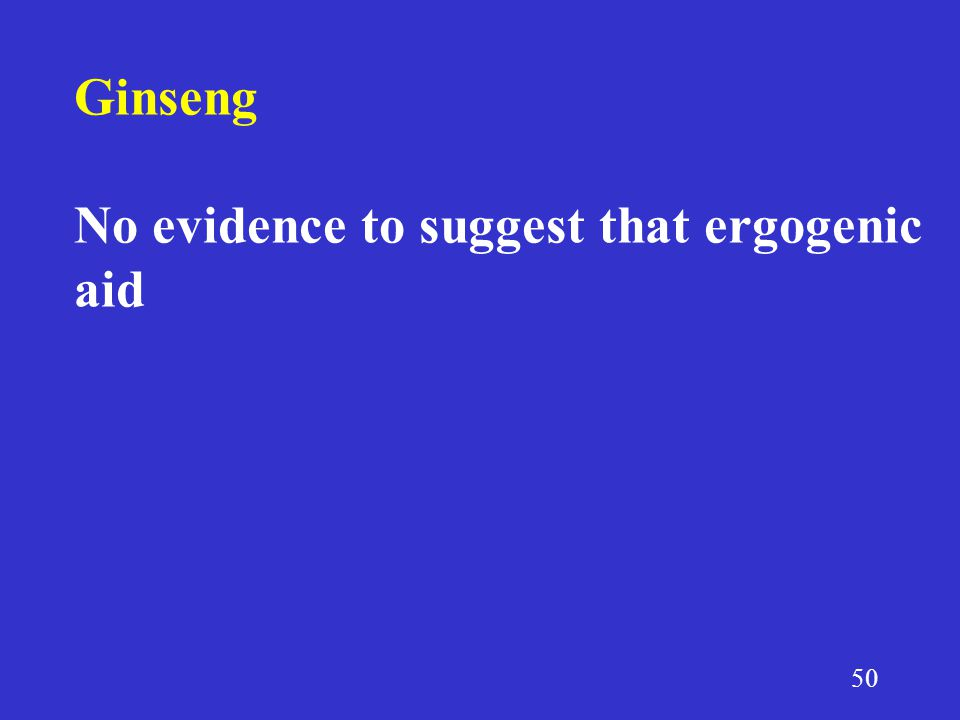 50 Ginseng No evidence to suggest that ergogenic aid