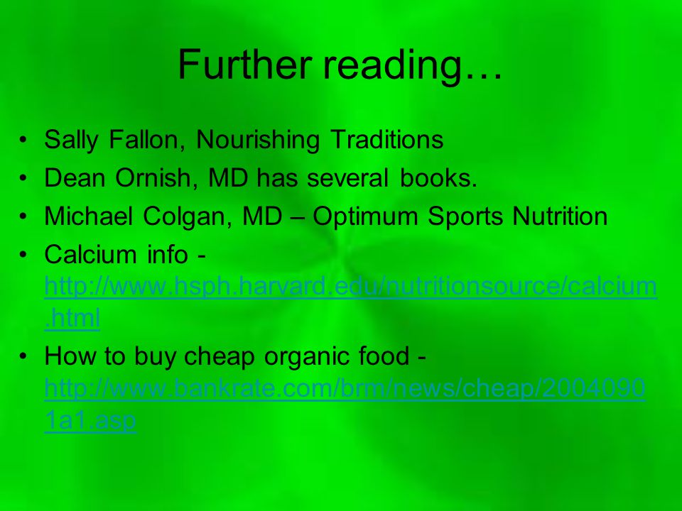 Further reading… Sally Fallon, Nourishing Traditions Dean Ornish, MD has several books.
