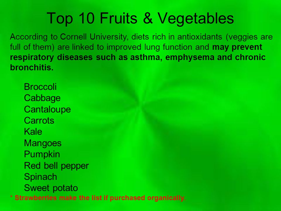 Top 10 Fruits & Vegetables According to Cornell University, diets rich in antioxidants (veggies are full of them) are linked to improved lung function