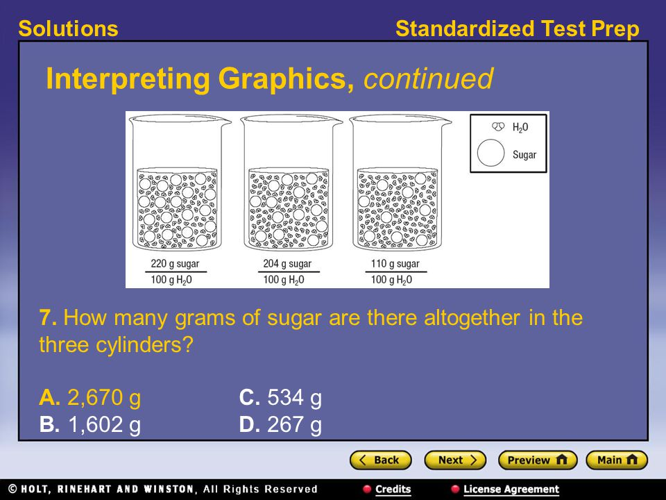 Standardized Test PrepSolutions Interpreting Graphics, continued 7. How many grams of sugar are there altogether in the three cylinders? A. 2,670 g C.