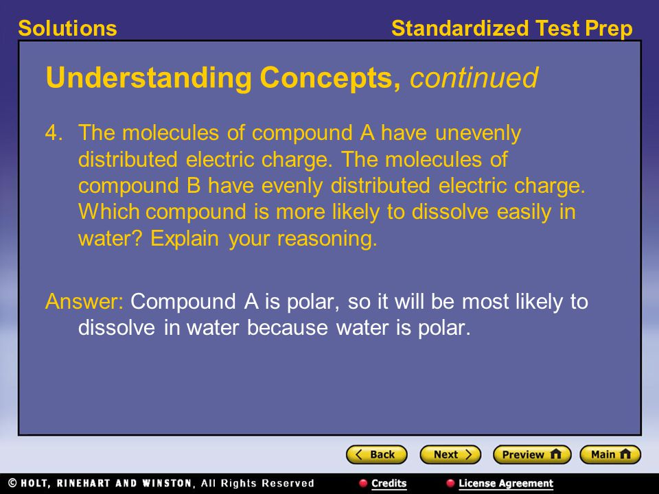 Standardized Test PrepSolutions Understanding Concepts, continued 4. The molecules of compound A have unevenly distributed electric charge. The molecu