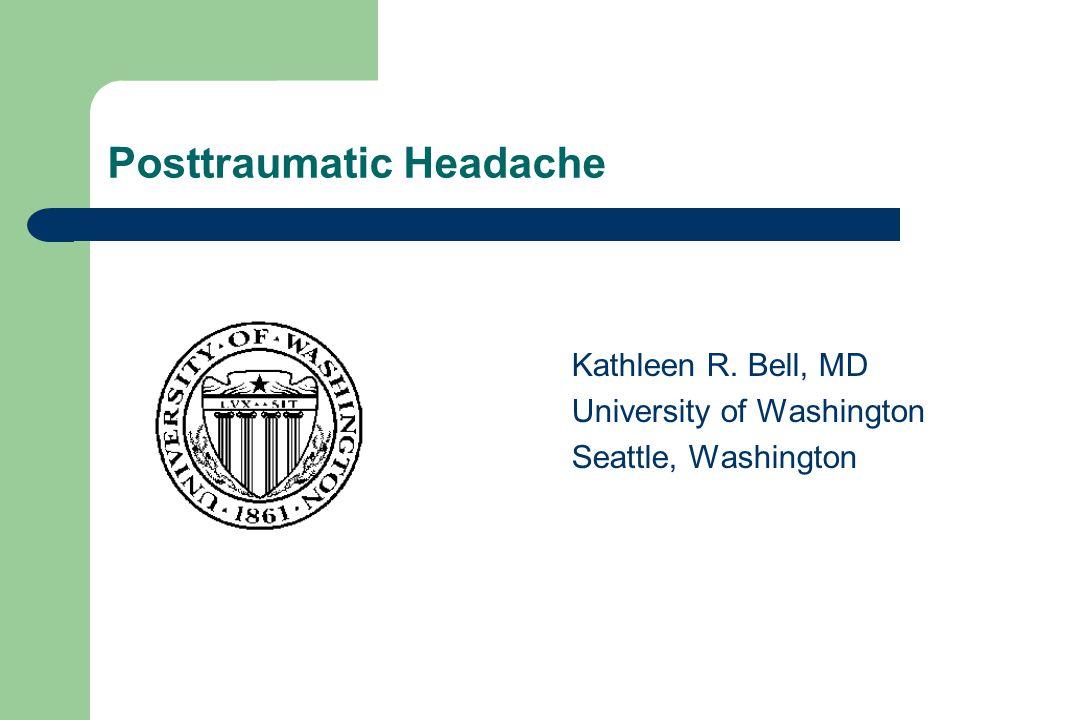 Posttraumatic Headache Kathleen R. Bell, MD University of Washington Seattle, Washington