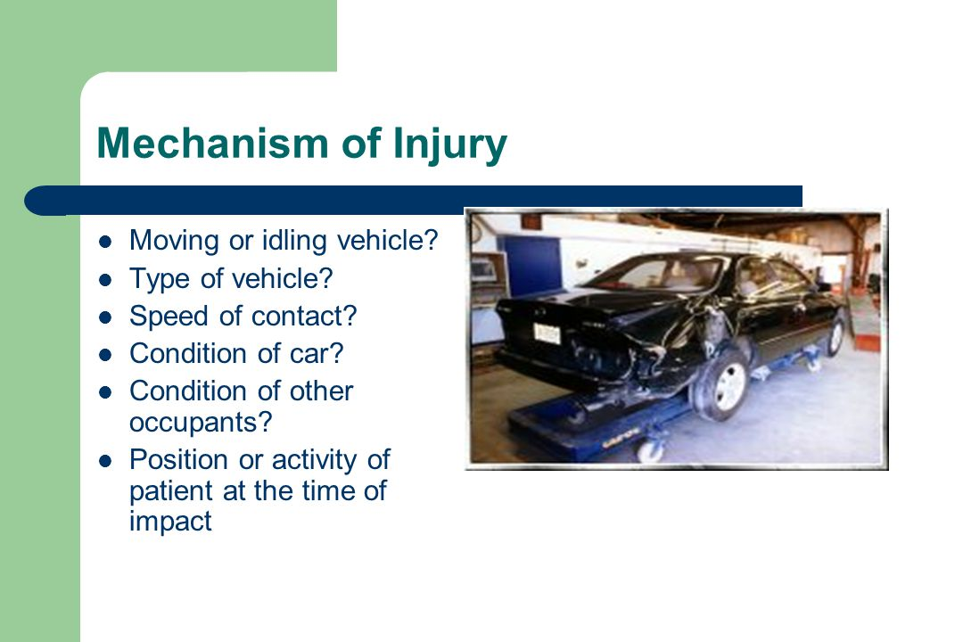 Mechanism of Injury Moving or idling vehicle. Type of vehicle.