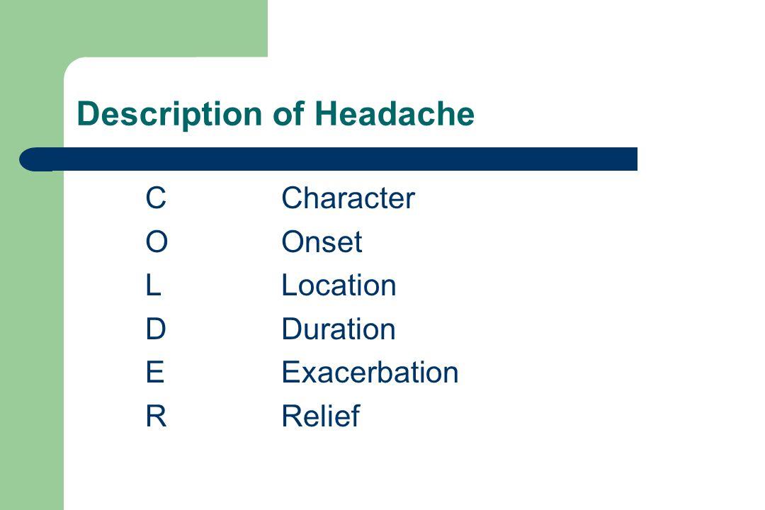 Description of Headache CCharacter OOnset LLocation DDuration EExacerbation RRelief