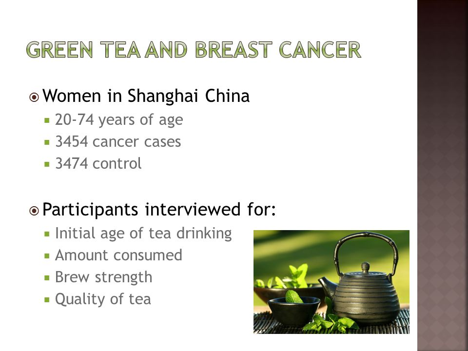  Women in Shanghai China  20-74 years of age  3454 cancer cases  3474 control  Participants interviewed for:  Initial age of tea drinking  Amou