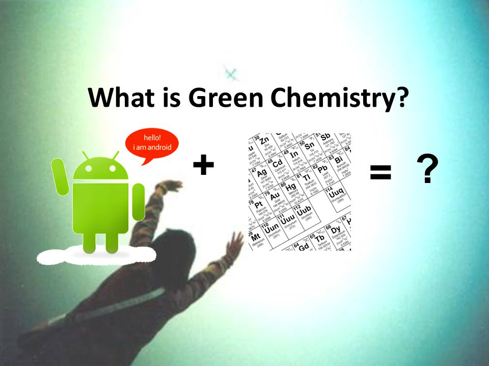 What is Green Chemistry = +
