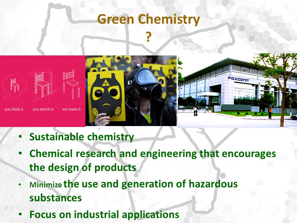 Green Chemistry ? Sustainable chemistry Chemical research and engineering that encourages the design of products Minimize the use and generation of ha