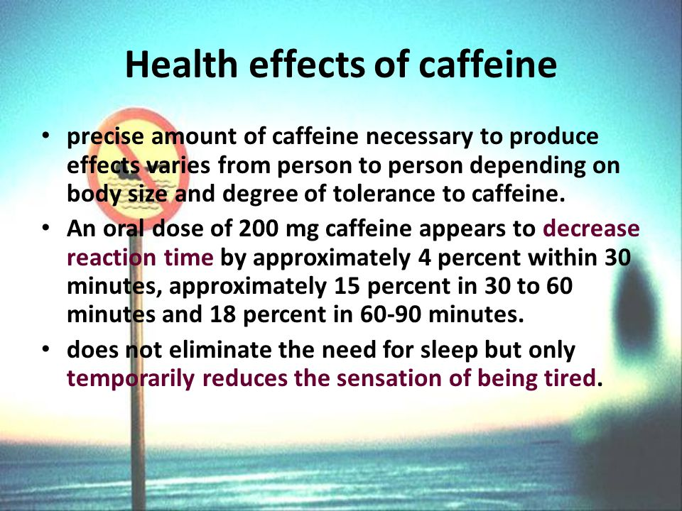 Health effects of caffeine precise amount of caffeine necessary to produce effects varies from person to person depending on body size and degree of tolerance to caffeine.