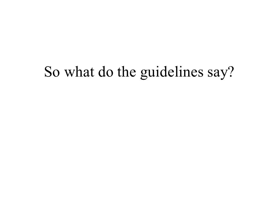 So what do the guidelines say?