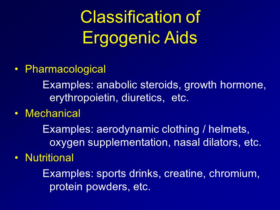 Classification of Ergogenic Aids Pharmacological Examples: anabolic steroids, growth hormone, erythropoietin, diuretics, etc.