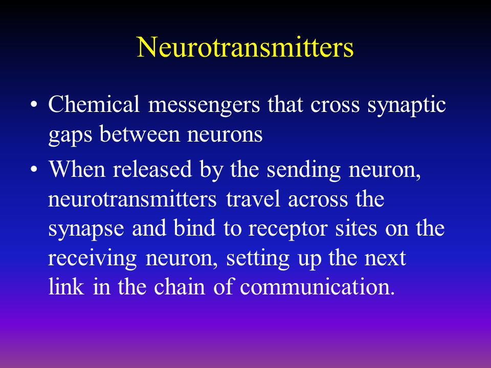 Neurotransmitters Chemical messengers that cross synaptic gaps between neurons When released by the sending neuron, neurotransmitters travel across the synapse and bind to receptor sites on the receiving neuron, setting up the next link in the chain of communication.