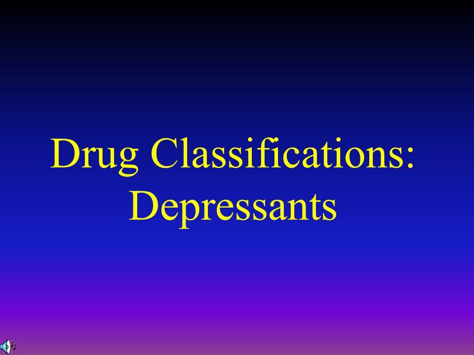 Drug Classifications: Depressants