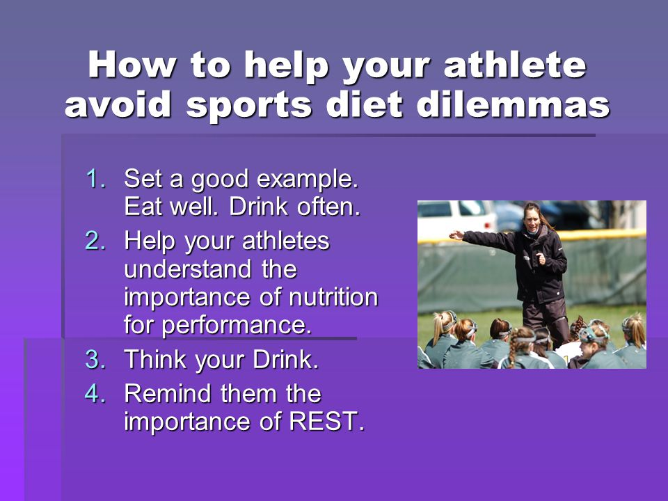 How to help your athlete avoid sports diet dilemmas 1.Set a good example.
