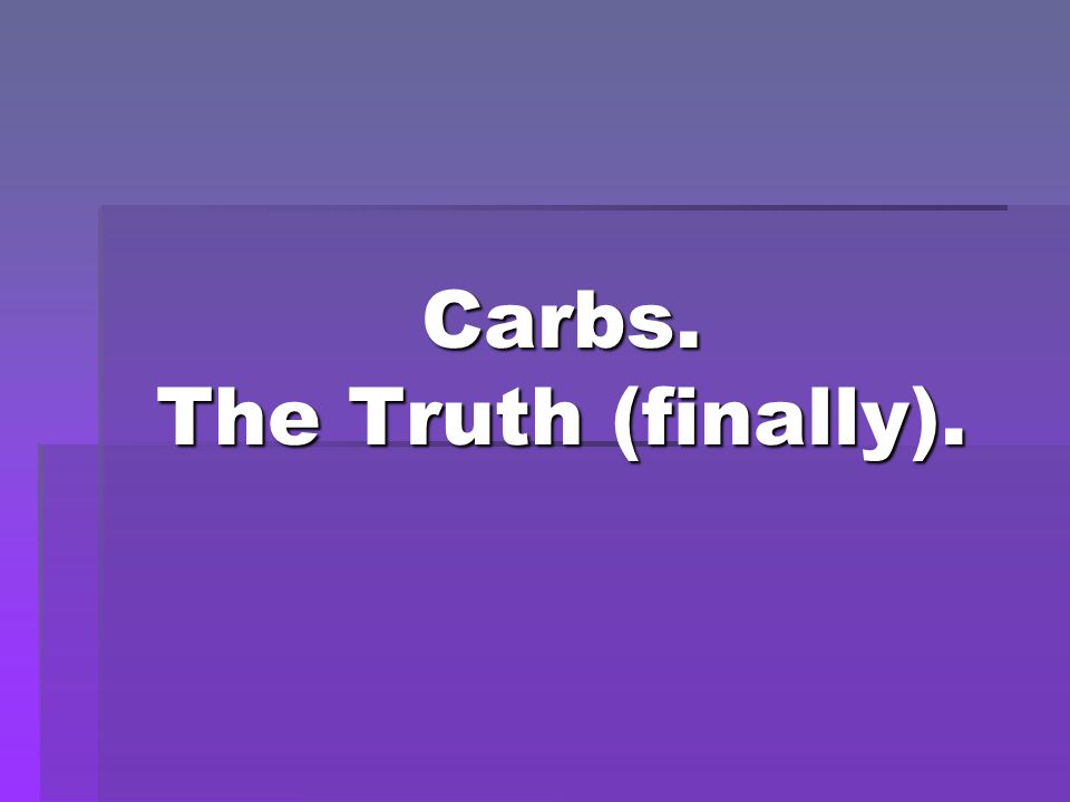 Carbs. The Truth (finally).
