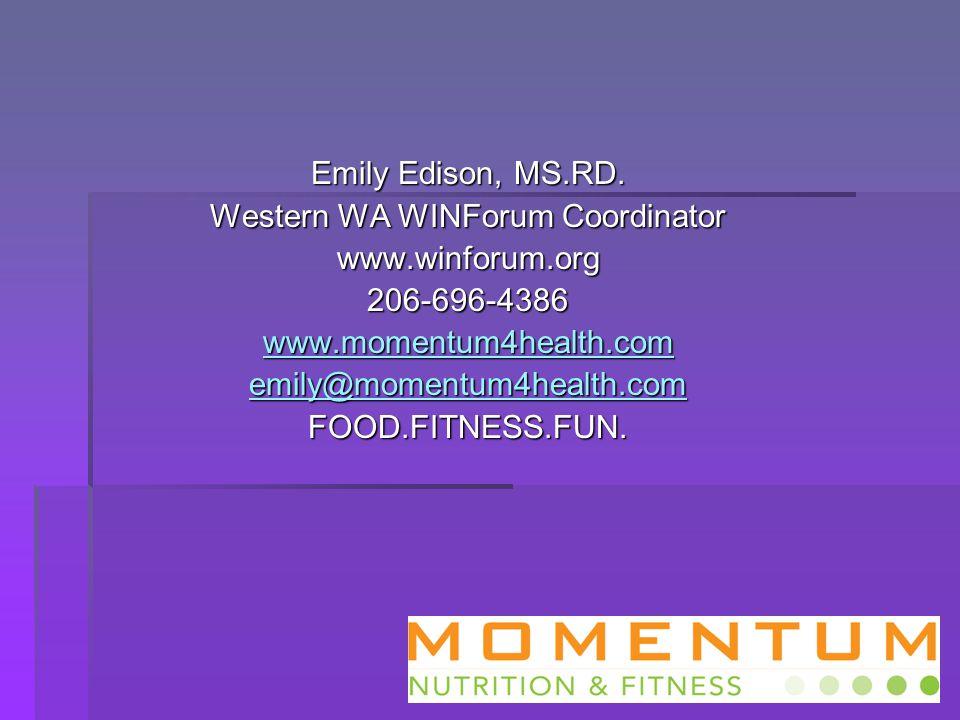 Emily Edison, MS.RD. Western WA WINForum Coordinator www.winforum.org206-696-4386 www.momentum4health.com emily@momentum4health.com FOOD.FITNESS.FUN.