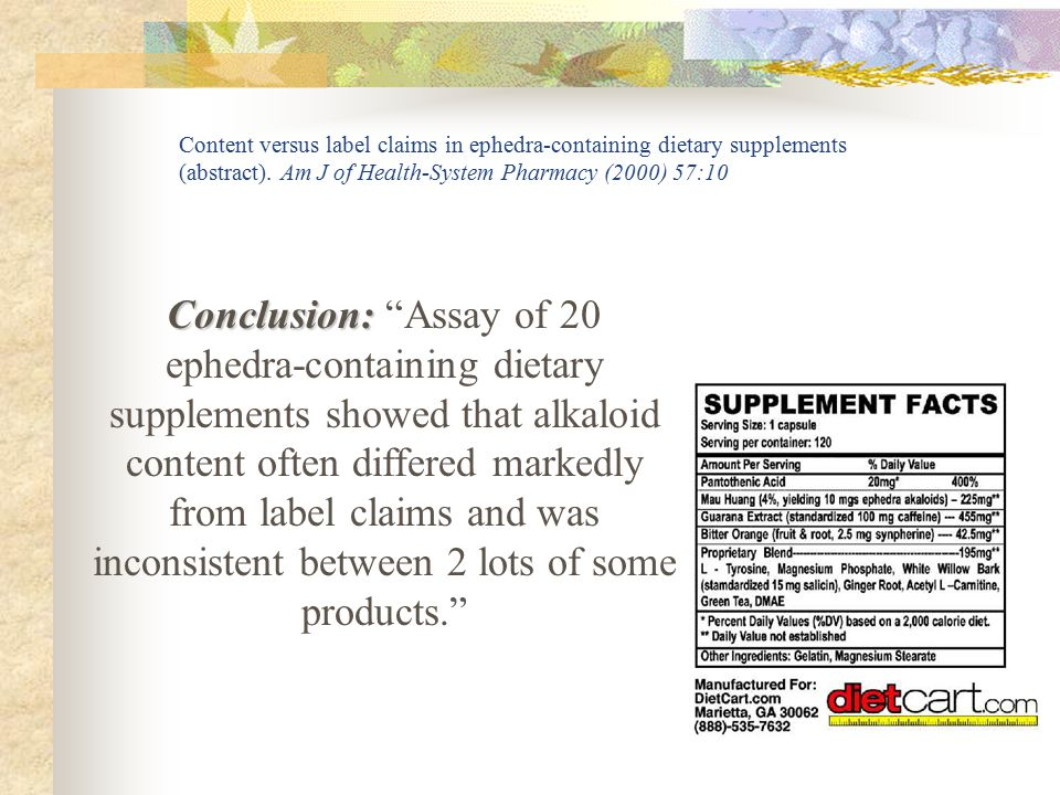 "Conclusion: Conclusion: ""Assay of 20 ephedra-containing dietary supplements showed that alkaloid content often differed markedly from label claims and"