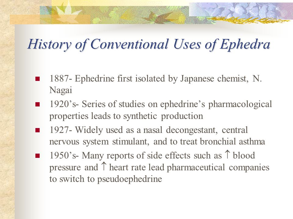 History of Conventional Uses of Ephedra 1887- Ephedrine first isolated by Japanese chemist, N.