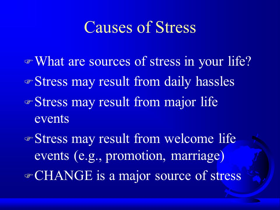 Causes of Stress F What are sources of stress in your life.
