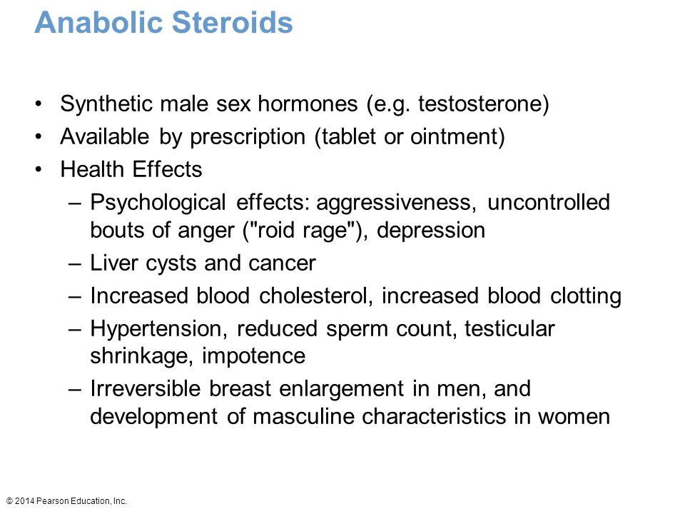 © 2014 Pearson Education, Inc. Anabolic Steroids Synthetic male sex hormones (e.g.