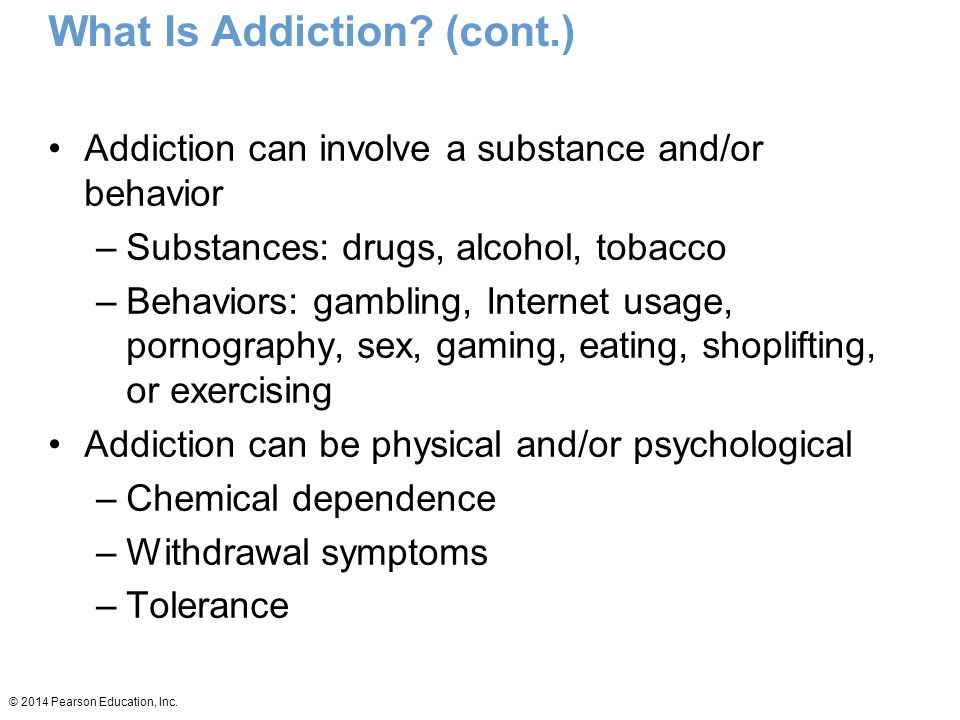© 2014 Pearson Education, Inc. What Is Addiction.