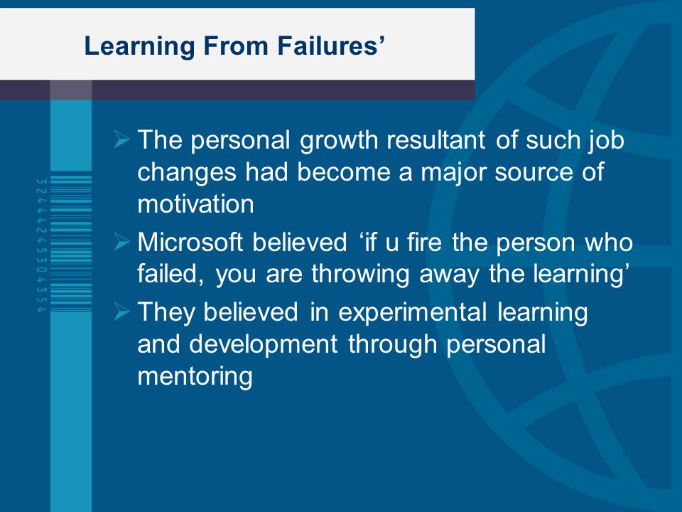  The personal growth resultant of such job changes had become a major source of motivation  Microsoft believed 'if u fire the person who failed, you