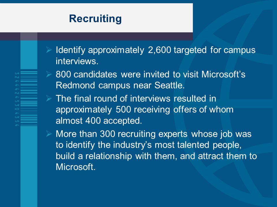  Identify approximately 2,600 targeted for campus interviews.  800 candidates were invited to visit Microsoft's Redmond campus near Seattle.  The f