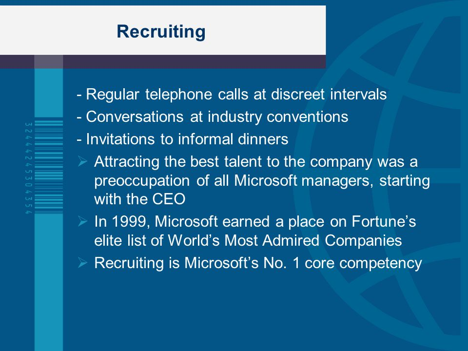 - Regular telephone calls at discreet intervals - Conversations at industry conventions - Invitations to informal dinners  Attracting the best talent