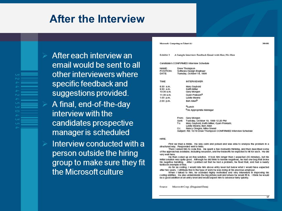 After the Interview  After each interview an email would be sent to all other interviewers where specific feedback and suggestions provided.  A fina