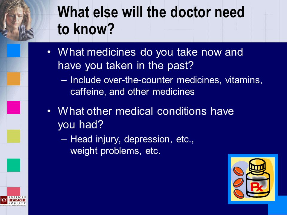 What else will the doctor need to know.